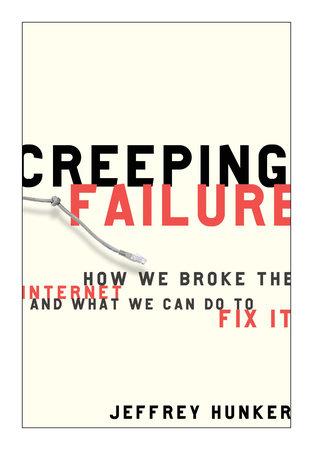 Creeping Failure by Jeffrey Hunker