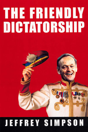 The Friendly Dictatorship by Jeffrey Simpson