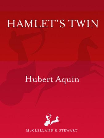 Hamlet's Twin by Hubert Aquin