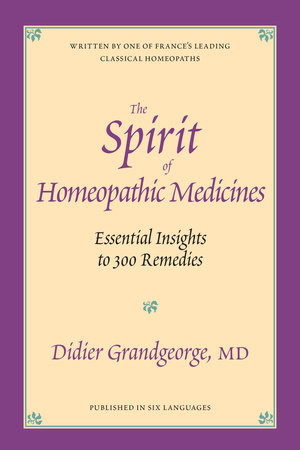 The Spirit of Homeopathic Medicines by Didier Grandgeorge