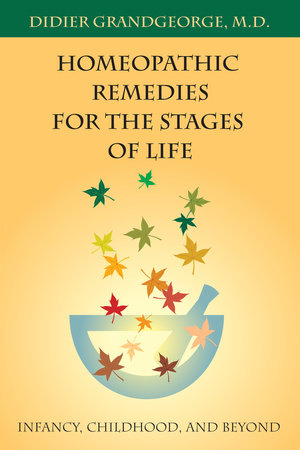 Homeopathic Remedies for the Stages of Life by Didier Grandgeorge