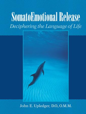 SomatoEmotional Release by John E. Upledger
