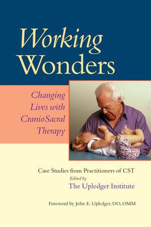 Working Wonders by John E. Upledger