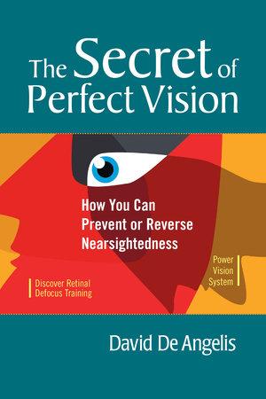 The Secret of Perfect Vision by David De Angelis