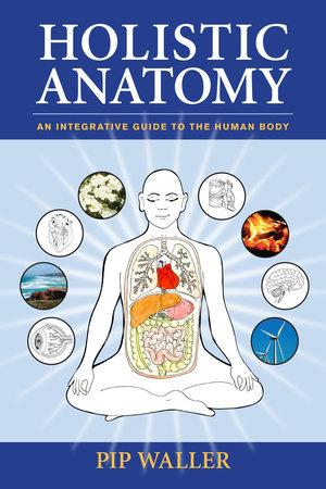 Holistic Anatomy by Pip Waller