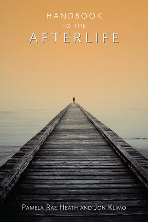 Handbook to the Afterlife by Pamela Rae Heath and Jon Klimo