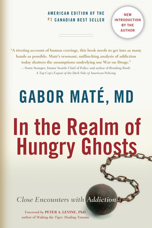 In the Realm of Hungry Ghosts by Gabor Maté, MD