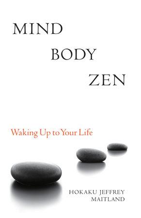 Mind Body Zen by Jeffrey Maitland
