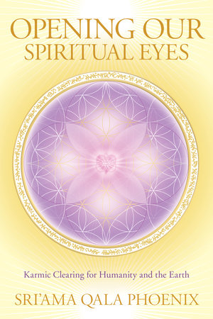 Opening Our Spiritual Eyes by Qala Sri'ama Phoenix