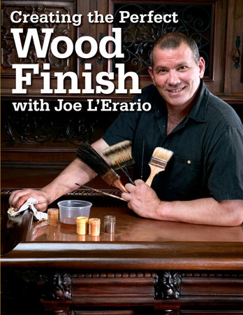 Creating the Perfect Wood Finish with Joe L Erario by Joe L'Erario