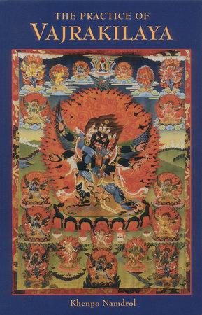 The Practice of Vajrakilaya by Khenpo Namdrol