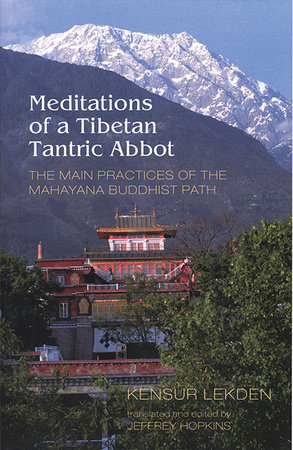 Meditations of a Tibetan Tantric Abbot by Kensur Lekden