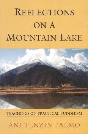 Reflections on a Mountain Lake by Jetsunma Tenzin Palmo