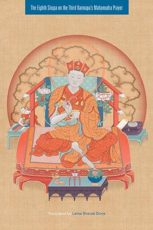 The Eighth Situpa on the Third Karmapa's Mahamudra Prayer by