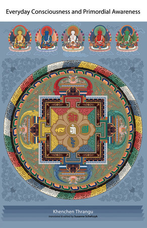Everyday Consciousness and Primordial Awareness by Khenchen Thrangu