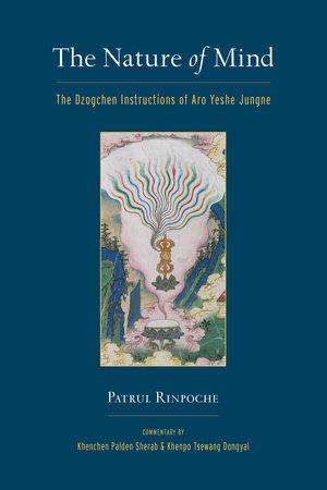 The Nature of Mind by Khenchen Palden Sherab, Khenpo Tsewang Dongyal and Patrul Rinpoche