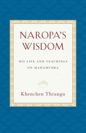 Naropa's Wisdom by Khenchen Thrangu