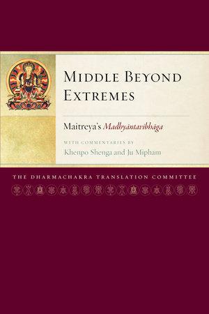 Middle Beyond Extremes by Arya Maitreya and Jamgon Mipham