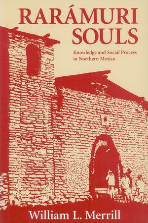Raramuri Souls by William L. Merrill