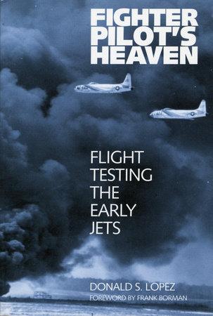 Fighter Pilot's Heaven by Donald S. Lopez, Sr.