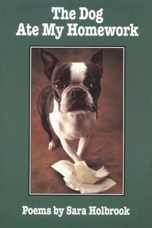 The Dog Ate My Homework by Sara E. Holbrook