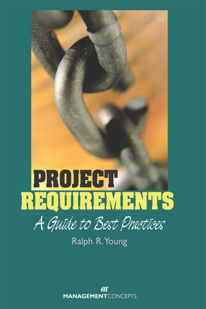 Project Requirements: A Guide to Best Practices by Ralph R. Young