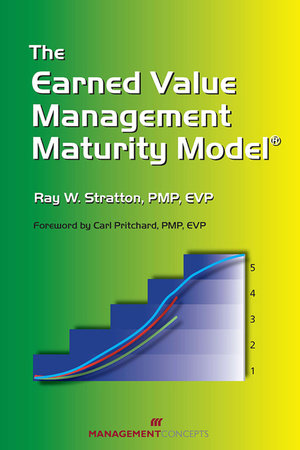 The Earned Value Management Maturity Model by Ray W. Stratton