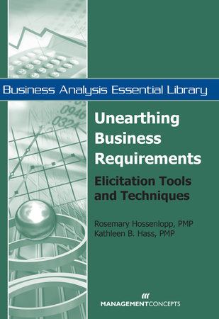Unearthing Business Requirements by Rosemary Hossenlopp and Kathleen B. Hass