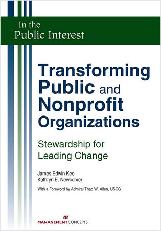 Transforming Public and Nonprofit Organizations by James E. Kee and Kathryn E. Newcomer