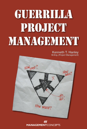 Guerrilla Project Management by Kenneth T. Hanley