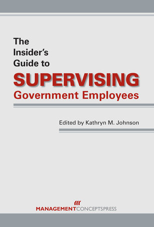 The Insider's Guide to Supervising Government Employees by