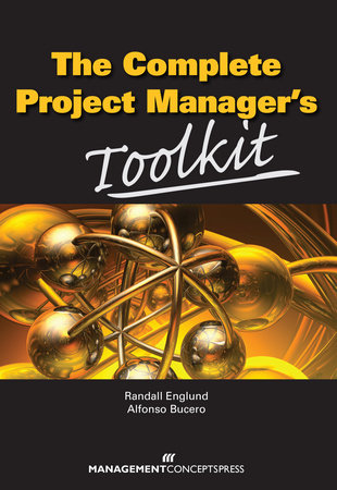 The Complete Project Manager's Toolkit by Randall Englund and Alfonso Bucero