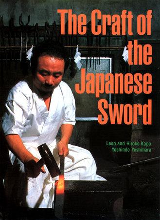 The Craft of the Japanese Sword by Leon Kapp, Hiroko Kapp and Yoshindo Yoshihara