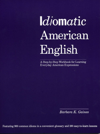Idiomatic American English by Barbara K. Gaines