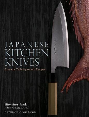 Japanese Kitchen Knives by Hiromitsu Nozaki and Kate Klippensteen