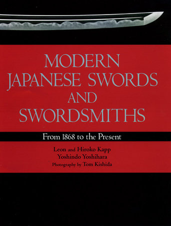 Modern Japanese Swords and Swordsmiths by Leon Kapp, Hiroko Kapp and Yoshindo Yoshihara