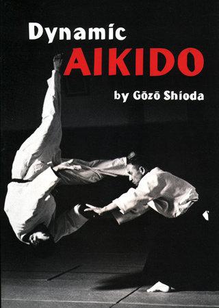 Dynamic Aikido by Gozo Shioda