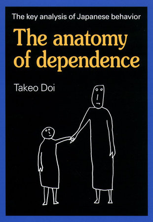 The Anatomy of Dependence by Takeo Doi, M.D.