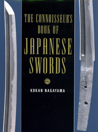 The Connoisseur's Book of Japanese Swords by Kokan Nagayama