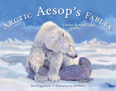 Arctic Aesop's Fables by Susi Gregg Fowler