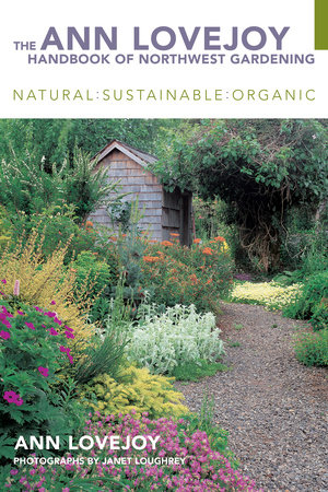 The Ann Lovejoy Handbook of Northwest Gardening by Ann Lovejoy