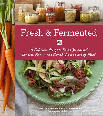 Fresh & Fermented by Julie O'Brien and Richard J. Climenhage