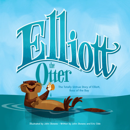 Elliott the Otter by John Skewes and Eric Ode