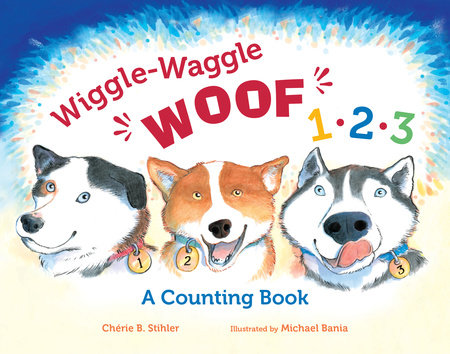 Wiggle-Waggle Woof 1, 2, 3 by Chérie B. Stihler