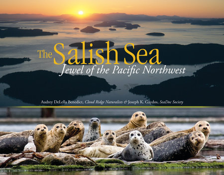 The Salish Sea by Audrey DeLella Benedict and Joseph K. Gaydos