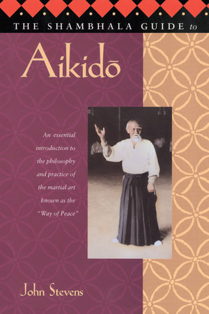 The Shambhala Guide to Aikido by Stevens