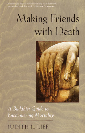 Making Friends with Death by Judith L. Lief