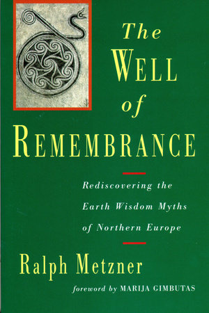 Well of Remembrance by Ralph Metzner