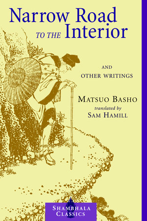 Narrow Road to the Interior by Matsuo Basho, translated by Sam Hamill
