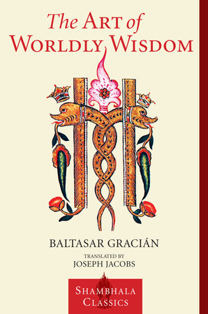The Art of Worldly Wisdom by Baltasar Gracian, translated by Joseph Jacobs
